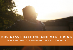 Why I decided To Do Business Coaching And Mentoring Online