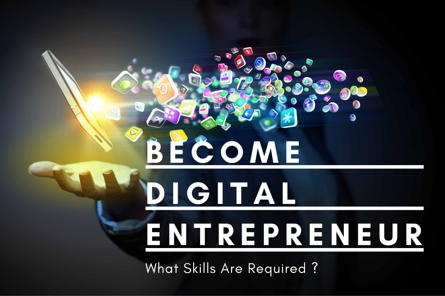 How To Become Digital Entrepreneur and What Skills Are Required