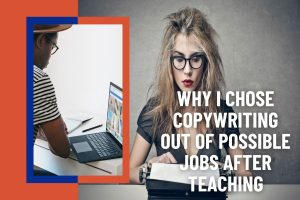 Why I Chose Copywriting out of Possible Jobs After Teaching - how to get into copywriting