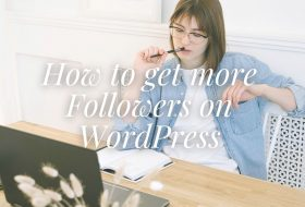 How to get more Followers on WordPress – everything you need to know